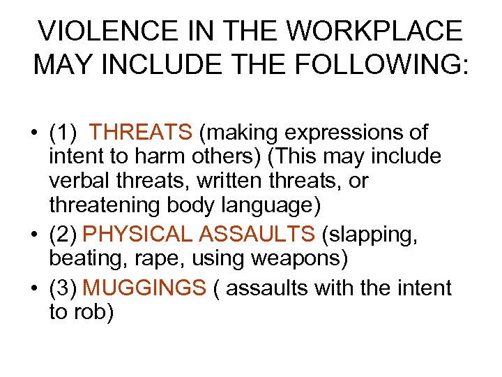VIOLENCE IN THE WORKPLACE MAY INCLUDE THE FOLLOWING: • (1) THREATS (making expressions of