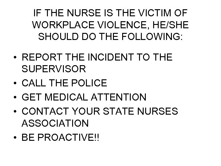 IF THE NURSE IS THE VICTIM OF WORKPLACE VIOLENCE, HE/SHE SHOULD DO THE FOLLOWING: