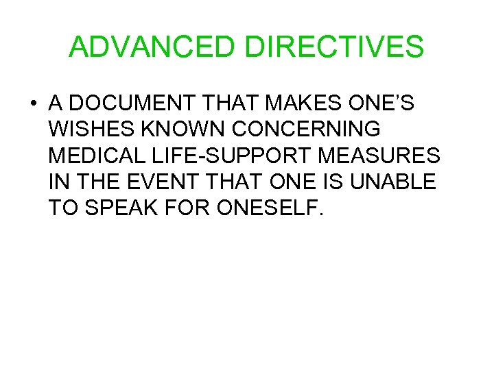 ADVANCED DIRECTIVES • A DOCUMENT THAT MAKES ONE'S WISHES KNOWN CONCERNING MEDICAL LIFE-SUPPORT MEASURES
