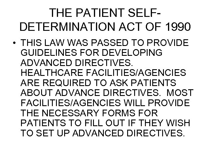 THE PATIENT SELFDETERMINATION ACT OF 1990 • THIS LAW WAS PASSED TO PROVIDE GUIDELINES