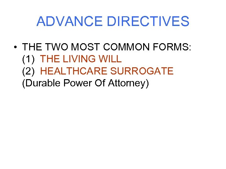 ADVANCE DIRECTIVES • THE TWO MOST COMMON FORMS: (1) THE LIVING WILL (2) HEALTHCARE