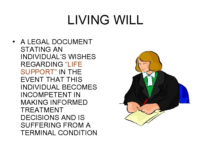 "LIVING WILL • A LEGAL DOCUMENT STATING AN INDIVIDUAL'S WISHES REGARDING ""LIFE SUPPORT"" IN"
