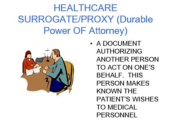 HEALTHCARE SURROGATE/PROXY (Durable Power OF Attorney) • A DOCUMENT AUTHORIZING ANOTHER PERSON TO ACT