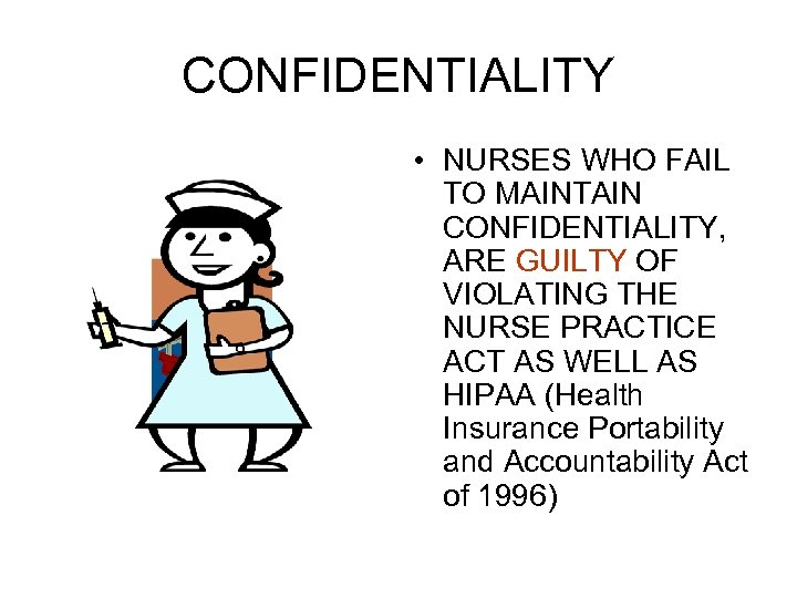 CONFIDENTIALITY • NURSES WHO FAIL TO MAINTAIN CONFIDENTIALITY, ARE GUILTY OF VIOLATING THE NURSE