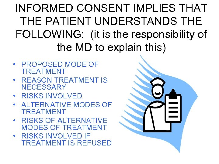 INFORMED CONSENT IMPLIES THAT THE PATIENT UNDERSTANDS THE FOLLOWING: (it is the responsibility of