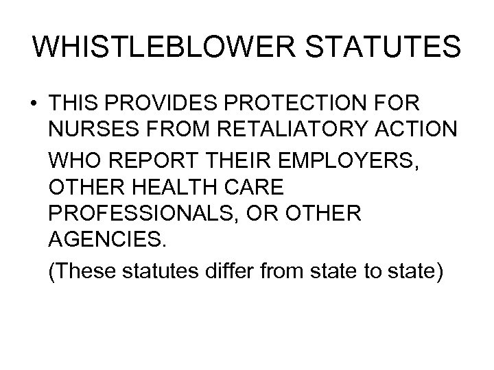 WHISTLEBLOWER STATUTES • THIS PROVIDES PROTECTION FOR NURSES FROM RETALIATORY ACTION WHO REPORT THEIR