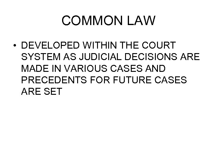 COMMON LAW • DEVELOPED WITHIN THE COURT SYSTEM AS JUDICIAL DECISIONS ARE MADE IN