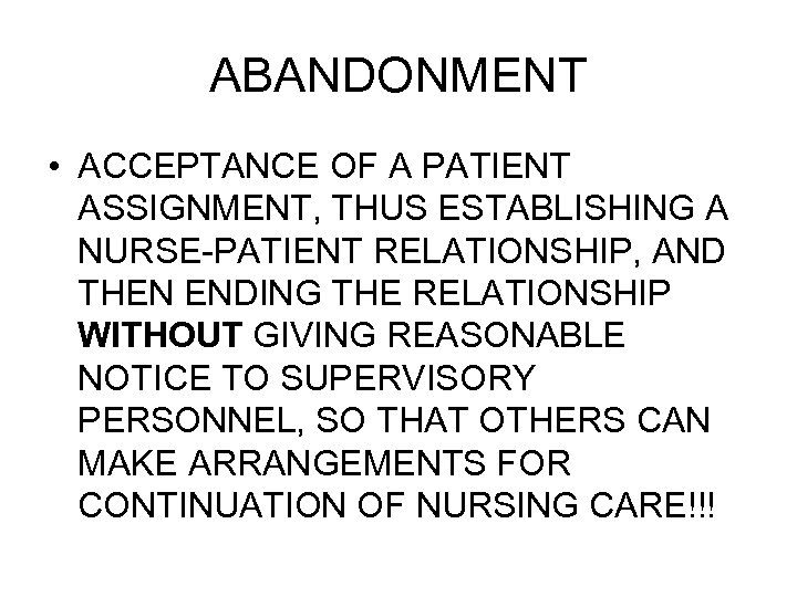 ABANDONMENT • ACCEPTANCE OF A PATIENT ASSIGNMENT, THUS ESTABLISHING A NURSE-PATIENT RELATIONSHIP, AND THEN