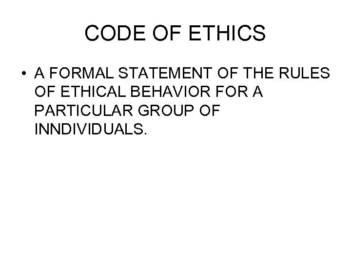 CODE OF ETHICS • A FORMAL STATEMENT OF THE RULES OF ETHICAL BEHAVIOR FOR