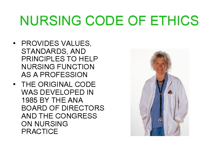 NURSING CODE OF ETHICS • PROVIDES VALUES, STANDARDS, AND PRINCIPLES TO HELP NURSING FUNCTION