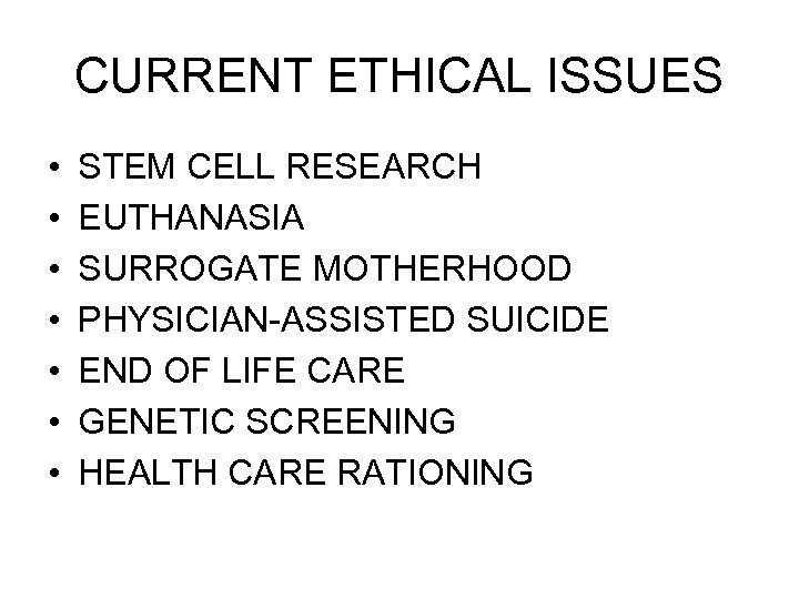 CURRENT ETHICAL ISSUES • • STEM CELL RESEARCH EUTHANASIA SURROGATE MOTHERHOOD PHYSICIAN-ASSISTED SUICIDE END