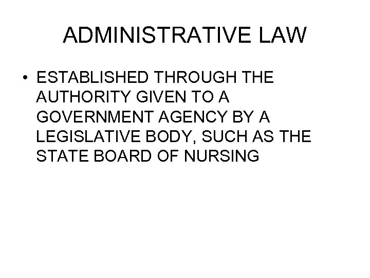 ADMINISTRATIVE LAW • ESTABLISHED THROUGH THE AUTHORITY GIVEN TO A GOVERNMENT AGENCY BY A