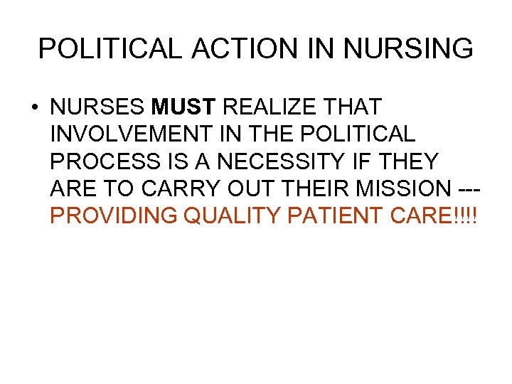 POLITICAL ACTION IN NURSING • NURSES MUST REALIZE THAT INVOLVEMENT IN THE POLITICAL PROCESS