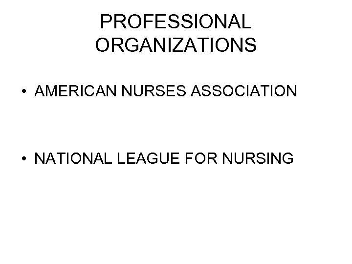 PROFESSIONAL ORGANIZATIONS • AMERICAN NURSES ASSOCIATION • NATIONAL LEAGUE FOR NURSING
