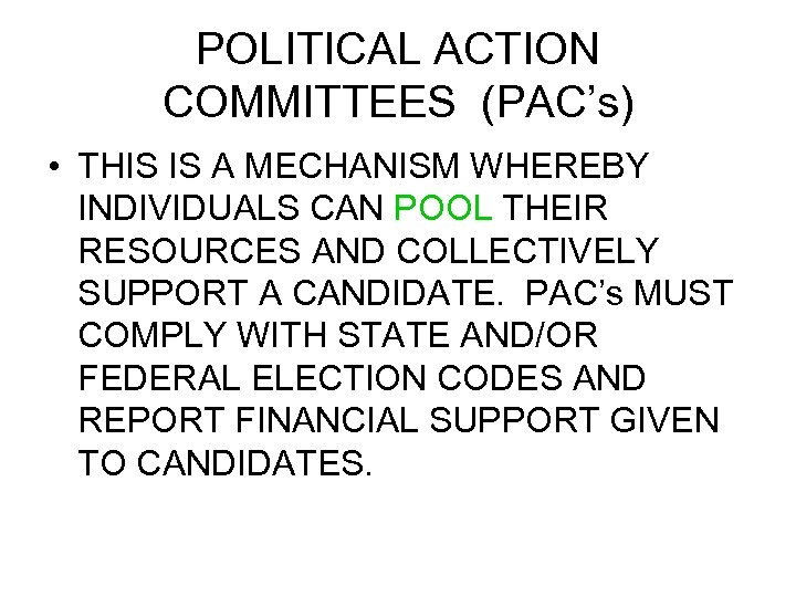 POLITICAL ACTION COMMITTEES (PAC's) • THIS IS A MECHANISM WHEREBY INDIVIDUALS CAN POOL THEIR
