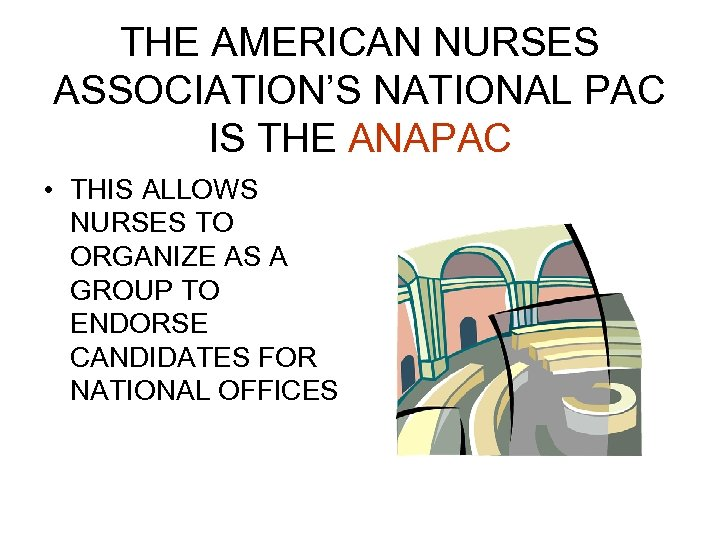 THE AMERICAN NURSES ASSOCIATION'S NATIONAL PAC IS THE ANAPAC • THIS ALLOWS NURSES TO