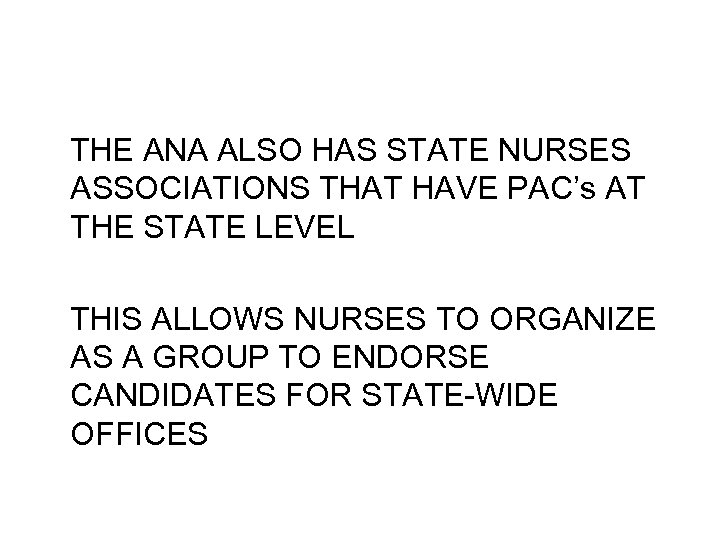 THE ANA ALSO HAS STATE NURSES ASSOCIATIONS THAT HAVE PAC's AT THE STATE LEVEL
