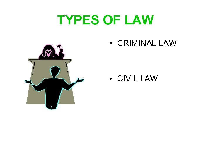TYPES OF LAW • CRIMINAL LAW • CIVIL LAW