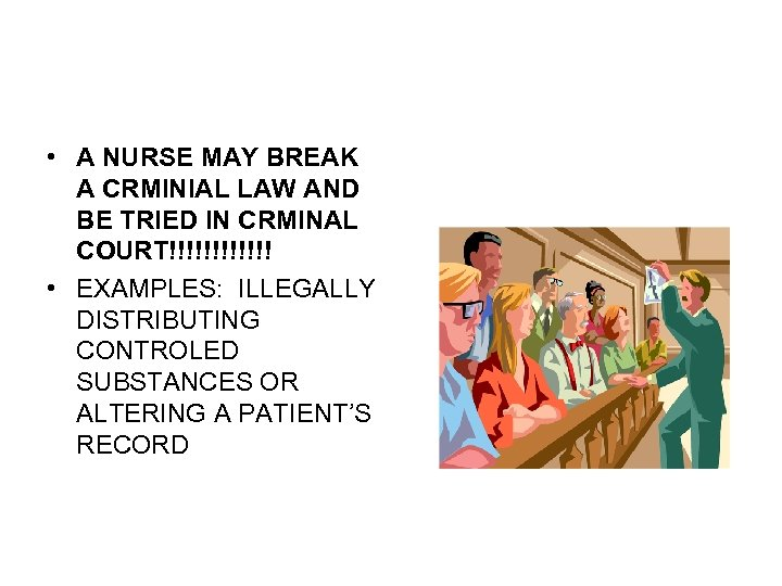 • A NURSE MAY BREAK A CRMINIAL LAW AND BE TRIED IN CRMINAL