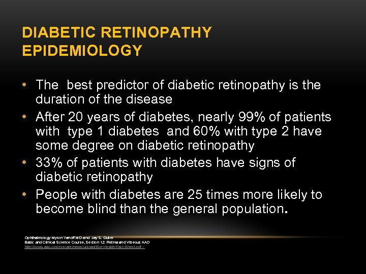 DIABETIC RETINOPATHY EPIDEMIOLOGY • The best predictor of diabetic retinopathy is the duration of
