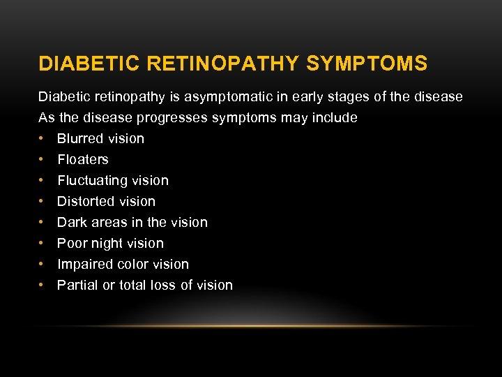 DIABETIC RETINOPATHY SYMPTOMS Diabetic retinopathy is asymptomatic in early stages of the disease As