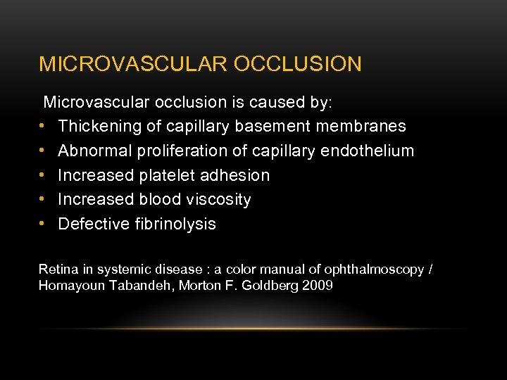 MICROVASCULAR OCCLUSION Microvascular occlusion is caused by: • Thickening of capillary basement membranes •
