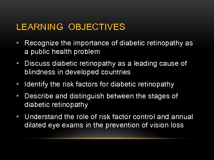 LEARNING OBJECTIVES • Recognize the importance of diabetic retinopathy as a public health problem