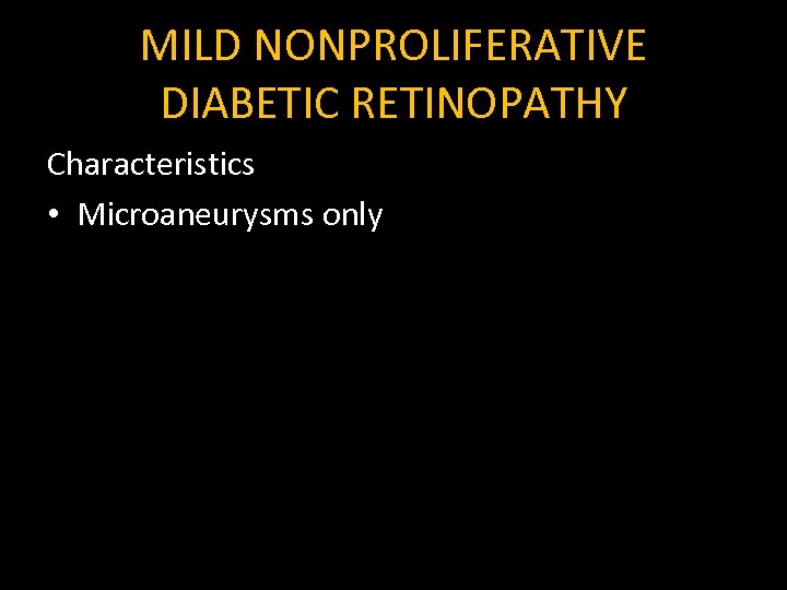 MILD NONPROLIFERATIVE DIABETIC RETINOPATHY Characteristics • Microaneurysms only