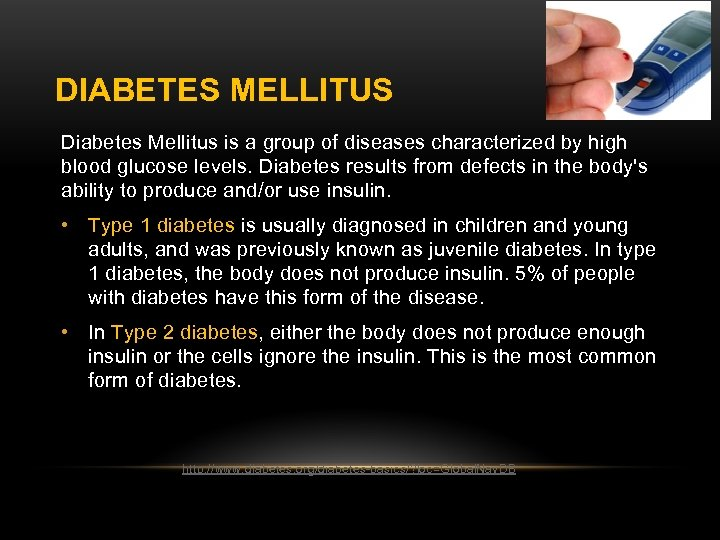 DIABETES MELLITUS Diabetes Mellitus is a group of diseases characterized by high blood glucose