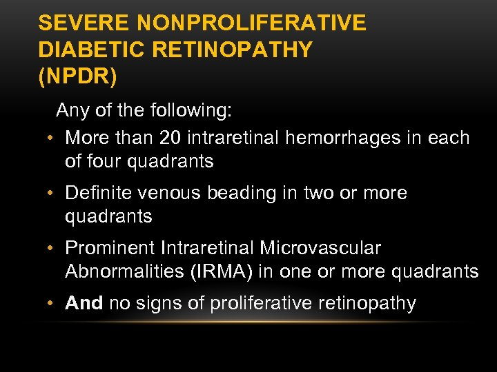 SEVERE NONPROLIFERATIVE DIABETIC RETINOPATHY (NPDR) Any of the following: • More than 20 intraretinal