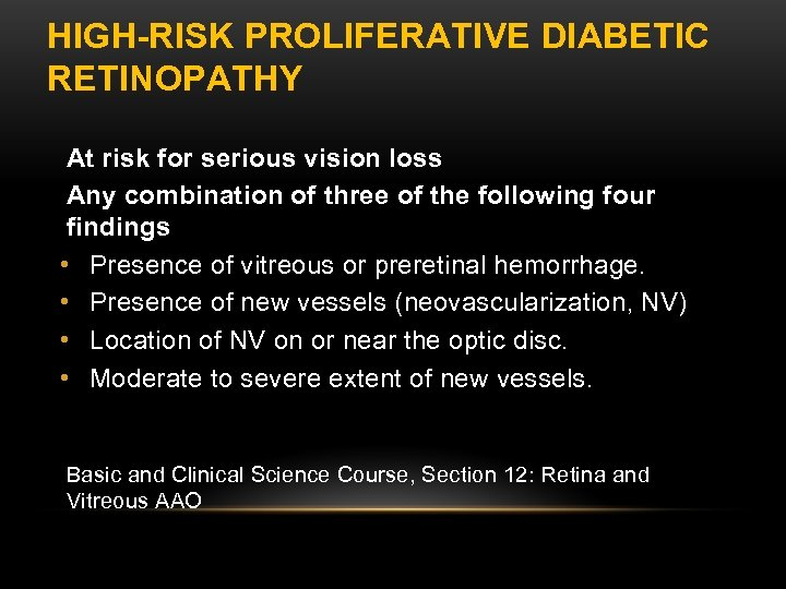 HIGH-RISK PROLIFERATIVE DIABETIC RETINOPATHY At risk for serious vision loss Any combination of three