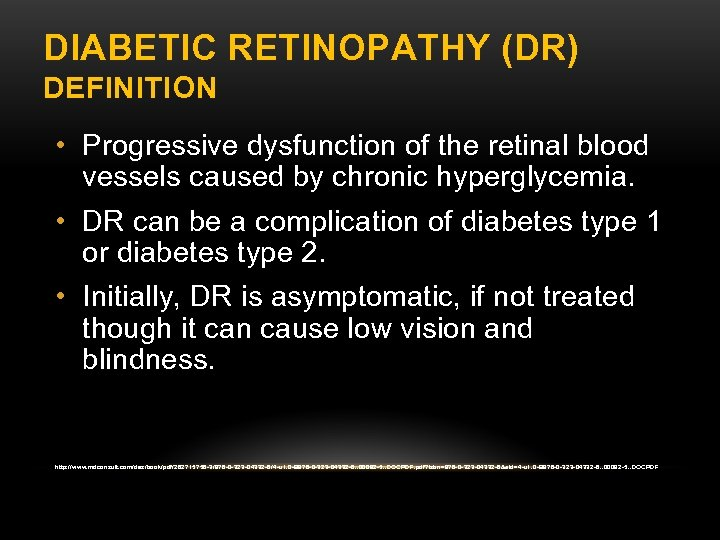 DIABETIC RETINOPATHY (DR) DEFINITION • Progressive dysfunction of the retinal blood vessels caused by