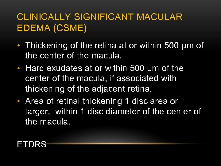 CLINICALLY SIGNIFICANT MACULAR EDEMA (CSME) • Thickening of the retina at or within 500