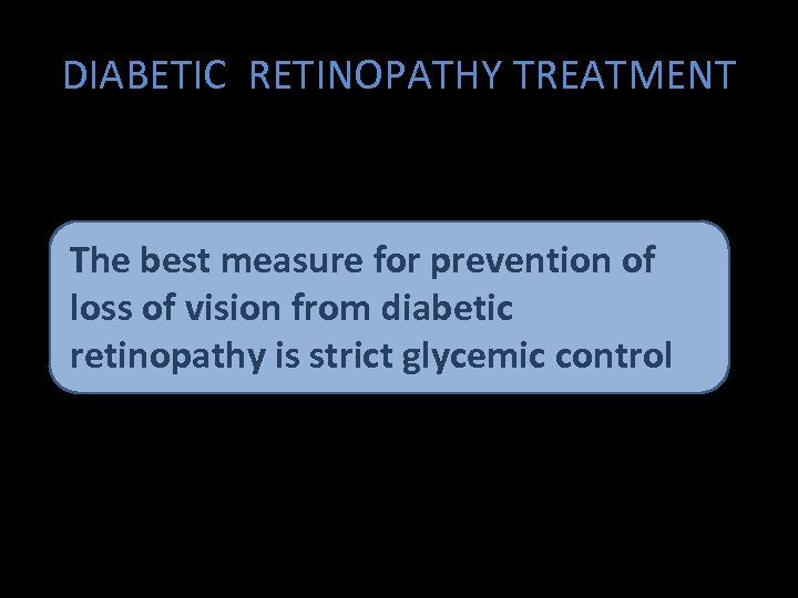 DIABETIC RETINOPATHY TREATMENT The best measure for prevention of loss of vision from diabetic