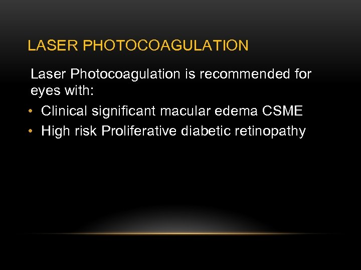 LASER PHOTOCOAGULATION Laser Photocoagulation is recommended for eyes with: • Clinical significant macular edema