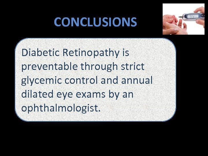 CONCLUSIONS Diabetic Retinopathy is preventable through strict glycemic control and annual dilated eye exams