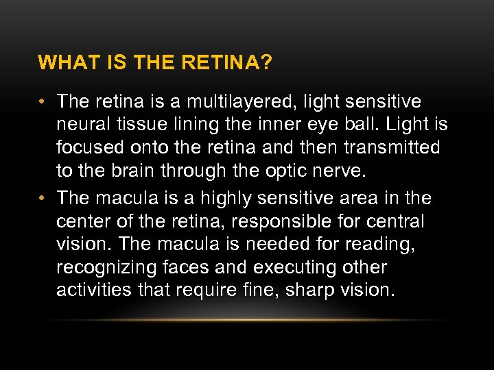 WHAT IS THE RETINA? • The retina is a multilayered, light sensitive neural tissue