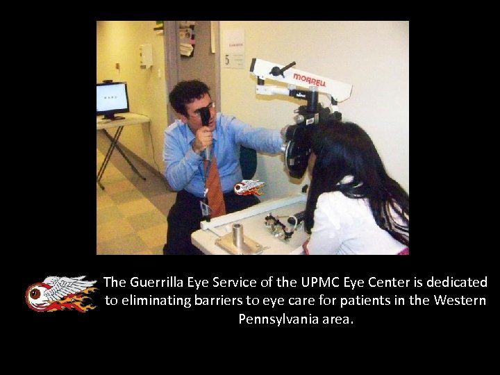 The Guerrilla Eye Service of the UPMC Eye Center is dedicated to eliminating barriers