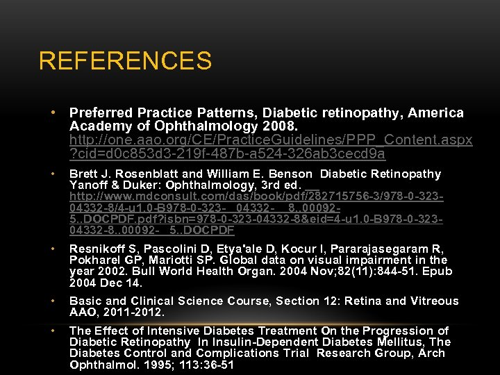 REFERENCES • Preferred Practice Patterns, Diabetic retinopathy, America Academy of Ophthalmology 2008. http: //one.