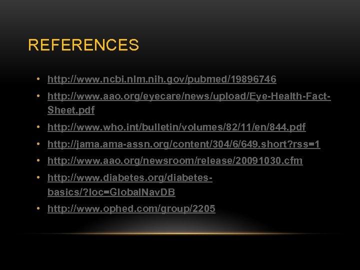 REFERENCES • http: //www. ncbi. nlm. nih. gov/pubmed/19896746 • http: //www. aao. org/eyecare/news/upload/Eye-Health-Fact. Sheet.