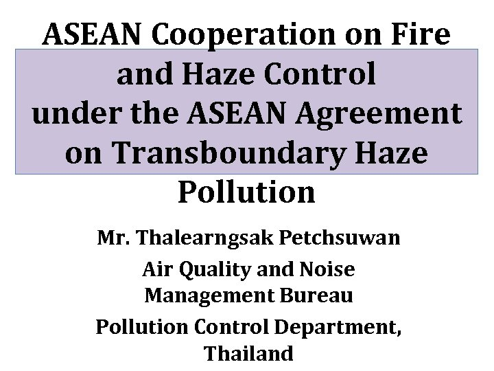 ASEAN Cooperation on Fire and Haze Control under the ASEAN Agreement on Transboundary Haze