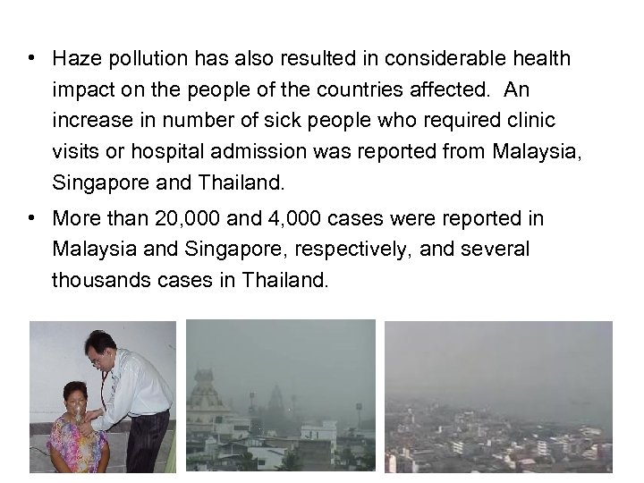 • Haze pollution has also resulted in considerable health impact on the people