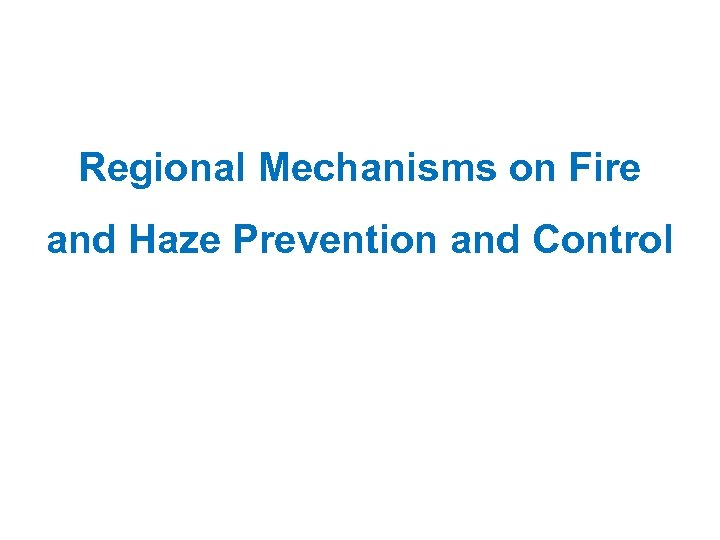 Regional Mechanisms on Fire and Haze Prevention and Control