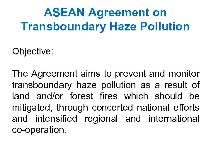 ASEAN Agreement on Transboundary Haze Pollution Objective: The Agreement aims to prevent and monitor
