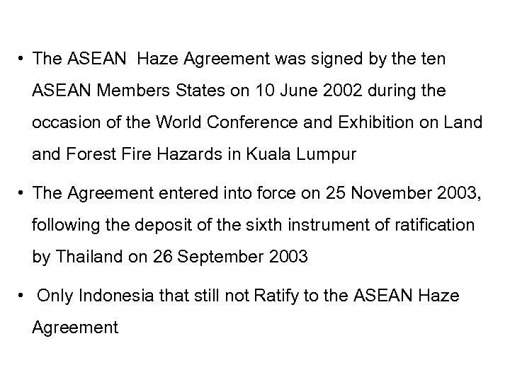 • The ASEAN Haze Agreement was signed by the ten ASEAN Members States