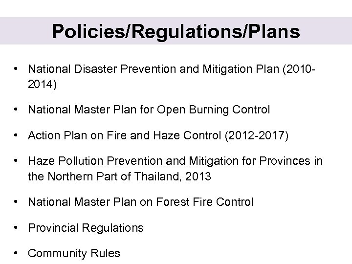 Policies/Regulations/Plans • National Disaster Prevention and Mitigation Plan (20102014) • National Master Plan for