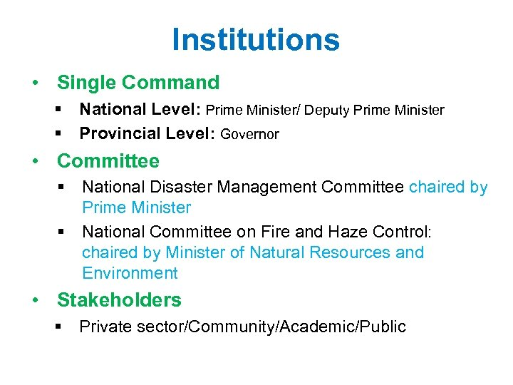 Institutions • Single Command § National Level: Prime Minister/ Deputy Prime Minister § Provincial