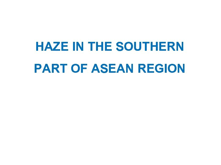 HAZE IN THE SOUTHERN PART OF ASEAN REGION