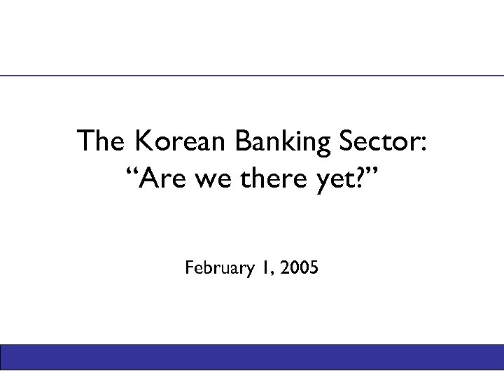 """The Korean Banking Sector: """"Are we there yet? """" February 1, 2005"""