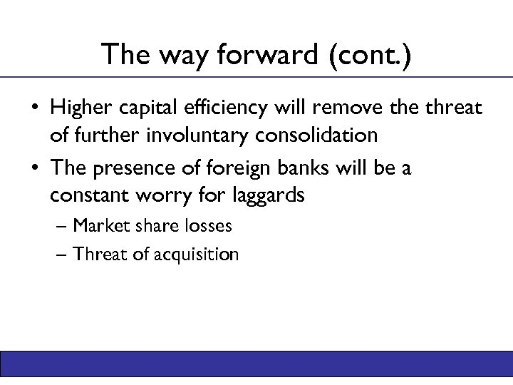 The way forward (cont. ) • Higher capital efficiency will remove threat of further